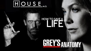 House M.D. And Greys Anatomy: How To Save A Life