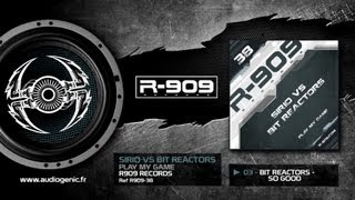 R909-38 - Bit Reactors - Play My Game - B2 - So Good