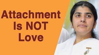 Attachment Is NOT Love: Part 4: BK Shivani