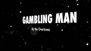 The Overtones - Gambling Man [Lyrics]