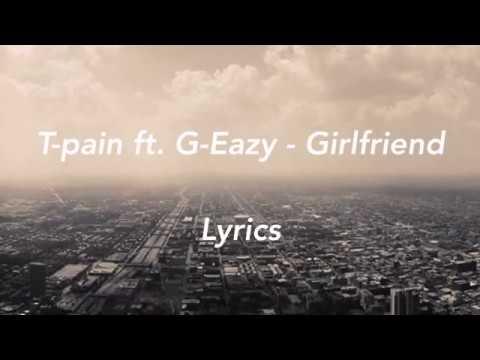 T-pain - Girlfriend ft. G-Eazy Lyrics (Lyrics)