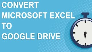 Convert Microsoft Excel to Google Drive