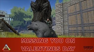 MISSING YOU ON VALENTINE'S DAY - ARK: Survival Evolved