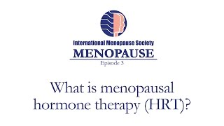 Menopause - What is Menopausal Hormone Therapy (HRT)?