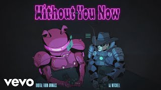 Digital Farm Animals, AJ Mitchell   Without You Now (feat. AJ Mitchell) (Official Audio)