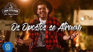 Luan Estilizado - Os Opostos Se Atraem - DVD Pra Tomar Cachaça [Vídeo Oficial]