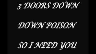 3 DOORS DOWN - DOWN POISON-SO I NEED YOU