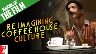 Making Byomkesh - Re-Imagining Coffee House Culture - Detective Byomkesh Bakshy
