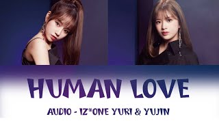 IZ*ONE - (아이즈원) YURI (조유리) & YUJIN (안유진) - Human Love ( FULL SONG)