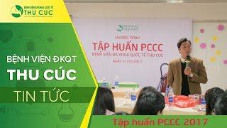Bệnh viện Đa khoa Quốc tế Thu Cúc tập huấn PCCC