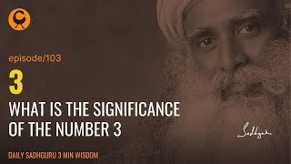 Why is the number 3 so important | episode 103 | Daily Sadhguru 3 min wisdom