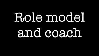 Role Model and Coach