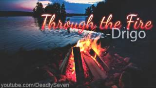 Through the Fire - Drigo [Lyrics + DL]