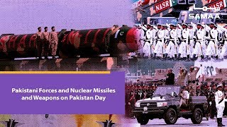 Pakistani Forces and Nuclear Missiles and Weapons on Pakistan Day | SAMAA TV | March 23, 2019