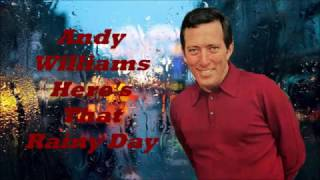 Andy Williams........Here's That  Rainy Day.