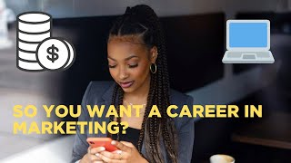 SO YOU WANT A CAREER IN MARKETING?   ANSWERING ALL OF YOUR QUESTIONS