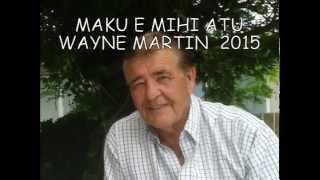 MAKU  E MIHI ATU WAYNE MARTIN