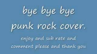 Bye Bye Bye (Punk Rock Cover).