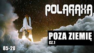 Polaraxa 85-20: Poza Ziemię. cz.1