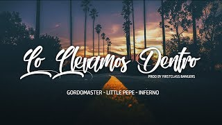 Little Pepe   Gordomaster   Inferno 'Lo Llevamos Dentro' By Firstclass Bangers