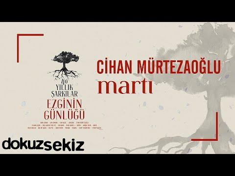 Cihan Mürtezaoğlu - Martı (Ezginin Günlüğü 40 Yıllık Şarkılar) (Official Audio) Sözleri