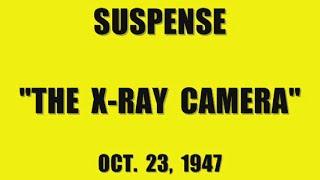 "SUSPENSE    ""THE X RAY CAMERA"" (10 23 47)"
