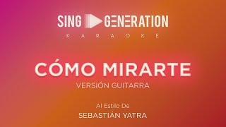 Sebastián Yatra   Cómo Mirarte   (Versión Guitarra)   Sing Generation Karaoke
