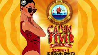 Cabin Fever (Numba One) - Skorch Bun It x Kes x Sekon Sta