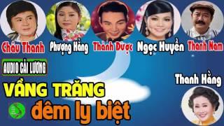 Cải Lương Vầng Trăng Đêm Ly Biết - Châu Thanh, Phượng Hằng, Ngọc Huyền, Thanh Hằng, Thanh Nam