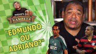 """""""Edmundo ou Adriano?"""" PERGUNTE AO VAMPETA #68"""