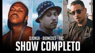 DJONGA, FBC E DIOMEDES CHINASKI | SHOW COMPLETO