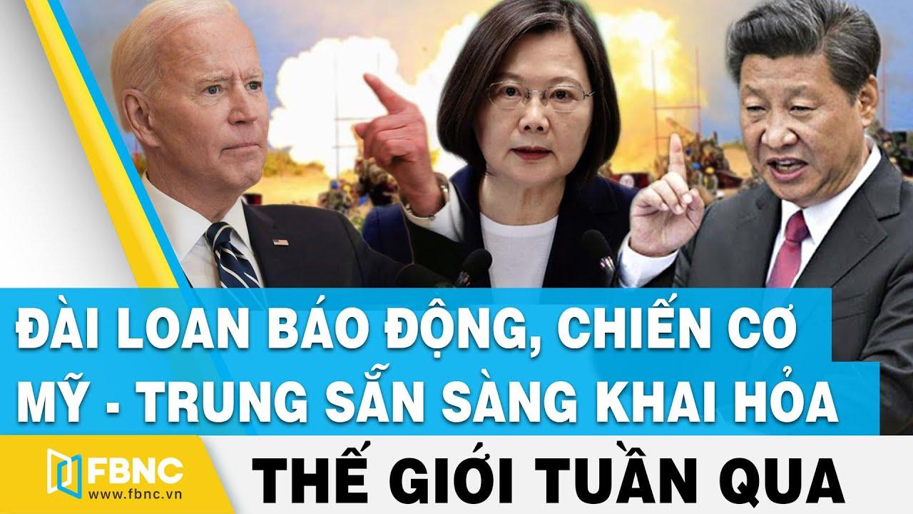 Tin thế giới nổi bật trong tuần | Đài Loan báo động, chiến cơ Mỹ – Trung sẵn sàng khai hỏa | FBNC