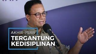 Anies Baswedan, Akhir PSBB DKI Jakarta Tergantung Kedisiplinan