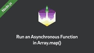 Node.js Tutorial — Run an Async Function in Array.map()