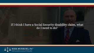 Video thumbnail: If I think I have a Social Security disability claim, what do I need to do?