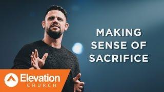 Making Sense of Sacrifice   Pastor Steven Furtick