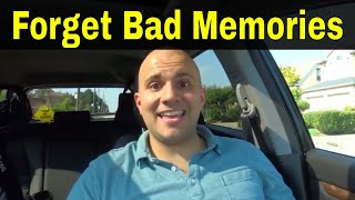 How To Forget Bad Memories Easily