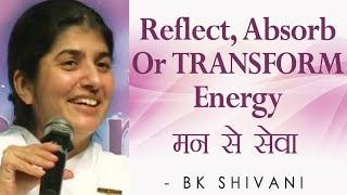 Reflect, Absorb Or TRANSFORM Energy: Ep 39 Soul Reflections: BK Shivani (English Subtitles)