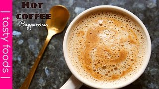 HOT COFFEE RECIPE | Cappuccino Coffee Recipe At Home | Tasty Foods | 4k