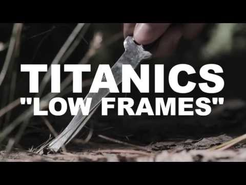 "TITANICS ""Low Frames"" Official Video"