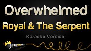 Royal & The Serpent – Overwhelmed (Karaoke Version)