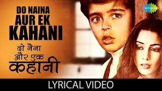 Do Naina aur Ek Kahani with lyrics| दो नैना एक
