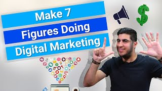 Make 7 Figures Doing Digital Marketing