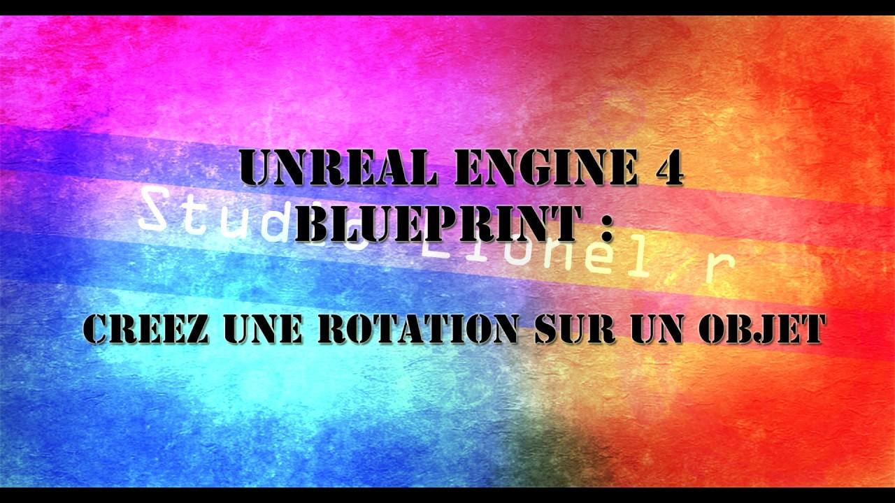 [UE4] tuto unreal engine 4  , Blueprint : Créer une rotation sur un objet