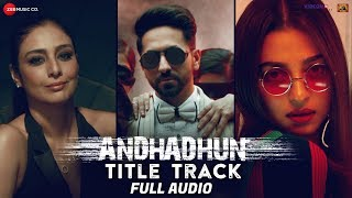 AndhaDhun Title Track - Full Audio Ft. Raftaar | Ayushmann Khurrana | Tabu | Radhika Apte