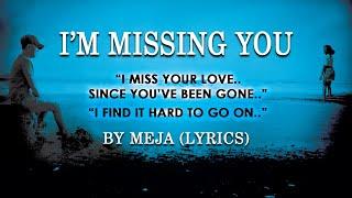 I'm Missing You - Meja (lyrics)