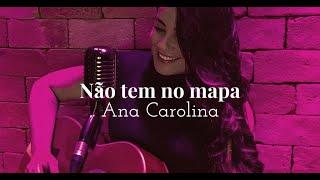 Não Tem No Mapa (Cover)   Ana Carolina