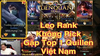 Chơi Xếp Hạng Quên Không Pick Tướng Gặp Ngay Top 1 Quillen Việt Nam và Cái Kết