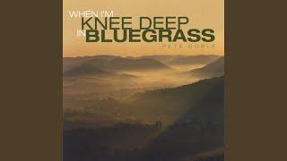 When I'm Knee Deep in Bluegrass