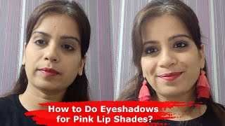 How to Apply Eyeshadows for Pink Lip Shades? Step by Step Make-Up Tips